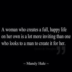 Independent woman create a happy life on their own, having a good man to share it with is just a bonus