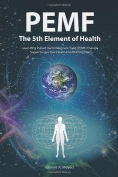 PEMF-The Fifth Element of Health: Learn Why Pulsed Electromagnetic Field (PEMF) Therapy Supercharges Your Health Like Nothing Else!:Amazon:Books