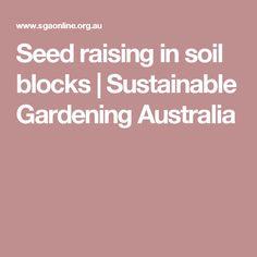 Seed raising in soil blocks | Sustainable Gardening Australia