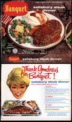 Salisbury Steak TV Dinner- oh gosh I used to eat these one and loved them. Yikes, what does that say about moms cooking!