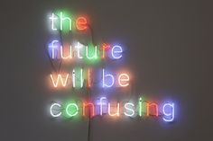 These neon signs are not your everyday signs that invite you in to an open shop or direct you to the nearest exit. Rather, visual artist Tim Etchells uses Rock Lee, Neon Light Signs, Neon Signs, Neon Licht, Neon Quotes, Neon Words, Neon Aesthetic, Rainbow Aesthetic, Sign Lighting