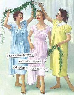 it isn't a birthday party without a sleepover and a plate of magic brownies - Anne Taintor Happy Birthday For Her, Happy Birthday Funny, Happy Birthday Quotes, Humor Birthday, Birthday Wishes, Birthday Cake, Birthday Nails, Birthday Brownies, Husband Birthday