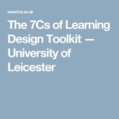 The 7Cs of Learning Design Toolkit — University of Leicester