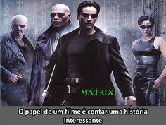 O papel de um filme é contar uma história interessante - Matrix