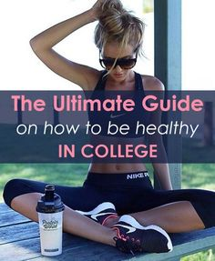 Healthy Living Great tips on living a healthy college lifestyle! - This is your ultimate guide to being in healthy in college and loosing that freshman It's not as hard as you may think and is attainable for everyone!