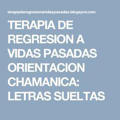 TERAPIA DE REGRESION A VIDAS PASADAS ORIENTACION CHAMANICA: LETRAS SUELTAS