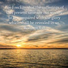 Verse a day 2015 New King James Version For I consider that the sufferings of this present time are not worthy to be compared with the glory which shall be revealed in us. #Romans‬8  #NKJV #NewKingJamesVersion #KJV #kingjamesversion #bibleverse #bibleplanning #bibleinoneyear #bioy #verseaday #verseaday2015 #verseoftheday #youversion #bibleapp #basicinstructionbeforeleavingearth #spiritualcoffee #scripture #wordoftheday #christianity #browninkus #f4f #followme #follow4follow @browninkus…
