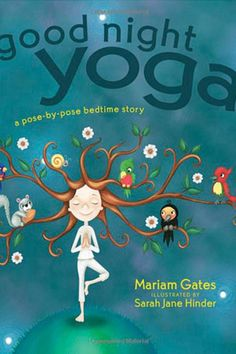 NEW Yoga Book for Kids: Mariam Gates's Good Night Yoga. A charmingly illustrated book that tells the story of the earth settling down for the night while showing kids simple, relaxing poses.