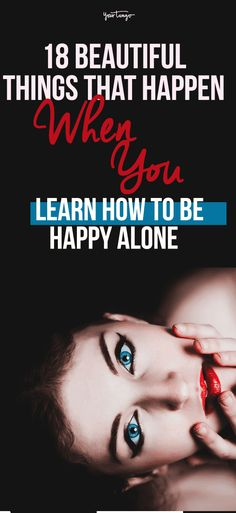 18 Freeing Things That Happen When You Learn To Love Being Alone Love Being Single, Single And Happy, Learning To Be Alone, How To Be Alone, Fear Of Being Alone, Being Happy Alone, Love Advice, Love Tips, Happy Alone Quotes
