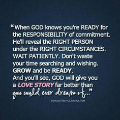 wait for love in God's timing he will arrive