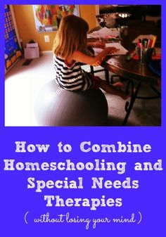 How To Combine Homeschooling and Special Needs Therapies (Without Losing Your Mind)