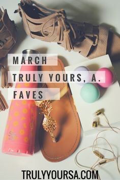 March Favorites | Truly Yours, A.