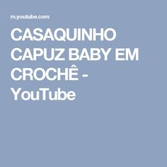 CASAQUINHO CAPUZ BABY EM CROCHÊ - YouTube