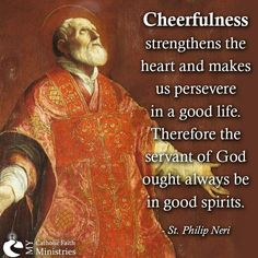 St. Philip Neri: A servant of God ought always be in good spirits