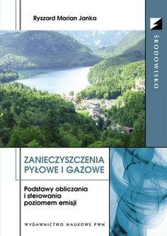 Janka R. M.: Zanieczyszczenia pyłowe i gazowe : podstawy obliczania i sterowania poziomem emisji. - Warszawa : Wydawnictwo Naukowe PWN, 2014. Sygn.: TD885 .J36 2014