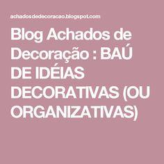 Blog Achados de Decoração : BAÚ DE IDÉIAS DECORATIVAS (OU ORGANIZATIVAS)