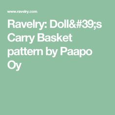 Ravelry: Doll's Carry Basket pattern by Paapo Oy