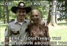Lori, I know about you and Shane. There's something you should know about me too. I <3 #Zombies #TheWalkingDead