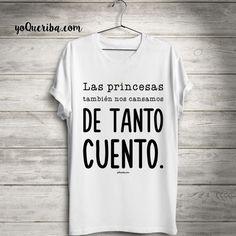 """""""Camiseta Princesas sin cuento""""  Nueva camiseta en edición limitada, """"Las princesas también nos cansamos de tanto cuento""""  Disponibles en tres colores.  Manga corta"""
