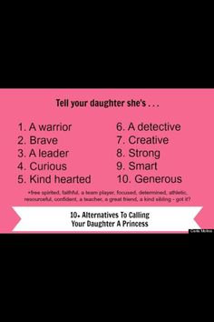 Raise a strong woman, not a entitled princess! Love this I never have and never will call her a princess