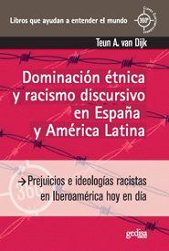 Dominación étnica y racismo discursivo en España y América Latina : Prejuicios e ideologías racistas en Iberoamérica hoy en día/ Teun A.van Dijk. Ver en el catálogo: http://cisne.sim.ucm.es/record=b3317303~S6*spi