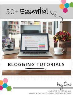 50+ Essential Blogging Tutorials! www.keylimedigitaldesigns.com #online #collection