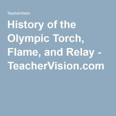 History of the Olympic Torch, Flame, and Relay - TeacherVision.com