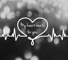 My heart beats for you.