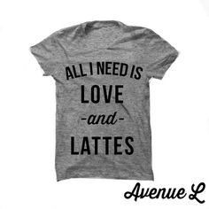 All I Need Is Love and Lattes Tee