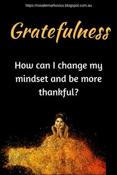 Gratefulness-How can I change my mindset and be more thankful? Change Your Mindset, Change Me, Grateful, Thankful, Mindfulness Quotes, Subconscious Mind, Journal Prompts, Working Moms, Body Image
