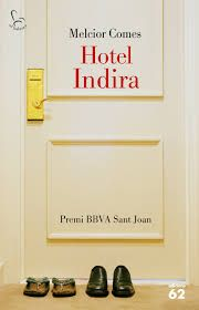 Comes, Melcior. HOTEL INDIRA. Edicions 62, 2014. - Premi BBVA Sant Joan 2014 -
