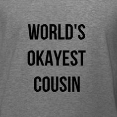 Worlds Okayest Cousin family reunion t-shirt idea. Order as is or customize this template by uploading your own art ideas and changing font, font colors, and t-shirt product. We offer free 10-day shipping in the U.S. and now, we have even lower prices on our no minimum required products!