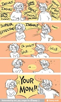 This is how my sister and I fight. Actually, this is how me and everyone I know fights with me.