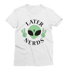 Later Nerds – My Main Tees You came, you saw and now you're over it - LATER nerds! Also available in v-neck, tank and sweatshirt. Outer Space, Size Chart, Babe, Shirt Designs, Nerd, V Neck, Sweatshirts, Mens Tops, Cosmos