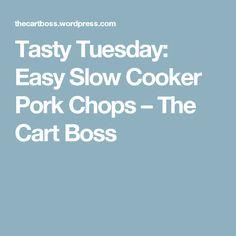 Tasty Tuesday: Easy Slow Cooker Pork Chops – The Cart Boss