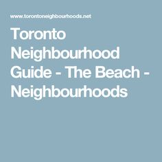 Toronto Neighbourhood Guide - The Beach - Neighbourhoods