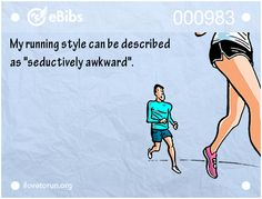 """My running style can be described   as """"seductively awkward""""."""