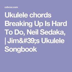 Ukulele chords Breaking Up Is Hard To Do, Neil Sedaka,   Jim's Ukulele Songbook