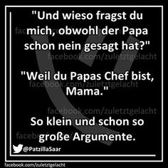 """""""Und wieso fragst du mich, obwohl der Papa schon nein gesagt hat?"""" - """"Weil du Papas Chef bist, Mama."""" So klein und schon so große Argumente."""