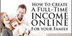 Do You Want To Know How To Create Full Income Income In Your Spare Time For Your Family? Your Family, Create
