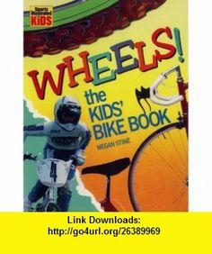 Wheels! The Kids Bike Book (Sports illustrated for kids) (9780316816243) Megan Stine , ISBN-10: 0316816248  , ISBN-13: 978-0316816243 ,  , tutorials , pdf , ebook , torrent , downloads , rapidshare , filesonic , hotfile , megaupload , fileserve