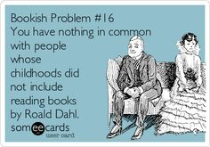 Free, Family Ecard: Bookish Problem #16 You have nothing in common with people whose childhoods did not include reading books by Roald Dahl.