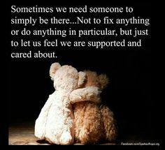Sometimes we need someone to simply be there.Not to fix anything or do anything in particular, but just to let us feel we are supported and cared about. Shared from Sparks of Hope, FB. Just For You, Let It Be, We Need, True Friends, Supportive Friends Quotes, Introvert, Friendship Quotes, Be Yourself Quotes, Positive Quotes