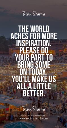 The aches for more Please do your part to bring some on today. You'll make us all a little better. Best Quotes, Love Quotes, Inspirational Quotes, Awesome Quotes, Theory Of Life, Robin Sharma Quotes, Team Building Quotes, Wisdom Quotes, Quotes Quotes