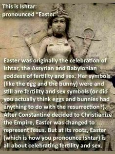 This is not entirely accurate. Eostre is an Anglo-Saxon goddess of Spring, rebirth and fertility. Bunnies and eggs are symbols of fertility and Spring, and are sacred to Eostre. Eostre and Ishtar are not the same goddess. Ishtar Easter, Power Points, History Facts, Strange History, Study History, History Photos, Gods And Goddesses, In This World, Just In Case