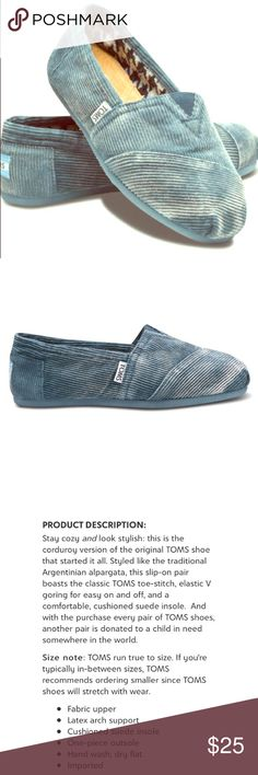 Toms Teal Stonewash Corduroy Classic slip-on shoes Size women's 8. Overall good condition, the inside sole and inside fabric is excellent condition. The outside fabric is excellent condition. The bottom of the soles medium to moderate wear. First 2 photos are stock photos.   Size note: TOMS run true to size. If you're typically in-between sizes, TOMS recommends ordering smaller since TOMS shoes will stretch with wear. Fabric upper Latex arch support Cushioned suede insole One-piece outsole…