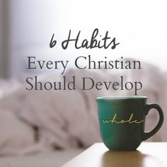 6 Habits Every Christian Should Develop — Whole Magazine