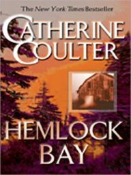 Hemlock Bay By Catherine Coulter - A New York Times bestseller: FBI special agent Dillon Savich investigates a suspected murder plot against his sister. But the closer Savich and his wife get to the truth, the more danger they encounter…