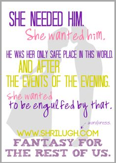 "SHRILUGH - Fantasy for the Rest of Us  ""She needed him. She wanted him. He was her only safe place in this world. And after the events of the evening, she wanted to be engulfed by that."""
