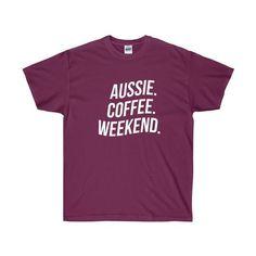 Aussie, Coffee, Weekend Unisex Tee